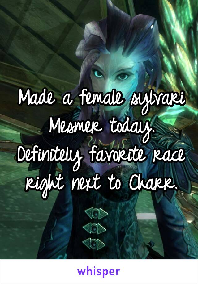 Made a female sylvari Mesmer today. Definitely favorite race right next to Charr.