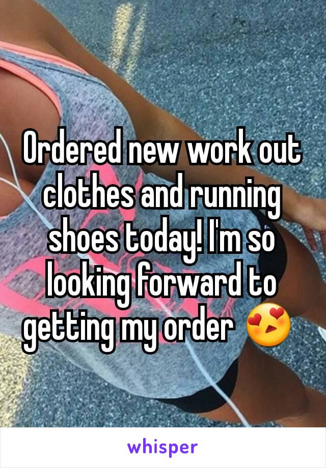 Ordered new work out clothes and running shoes today! I'm so looking forward to getting my order 😍