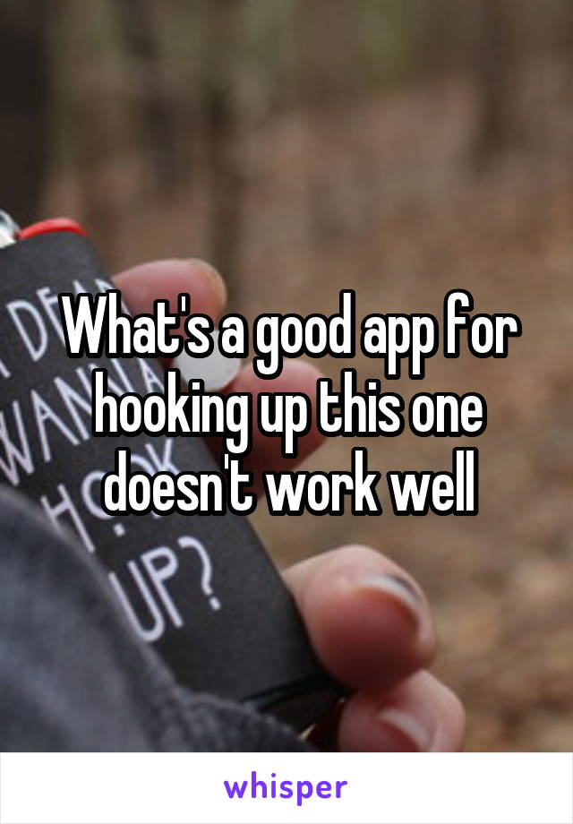 What's a good app for hooking up this one doesn't work well