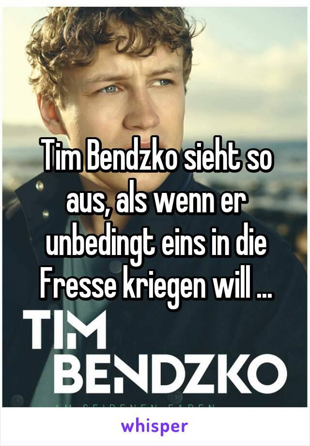 Tim Bendzko sieht so aus, als wenn er unbedingt eins in die Fresse kriegen will ...