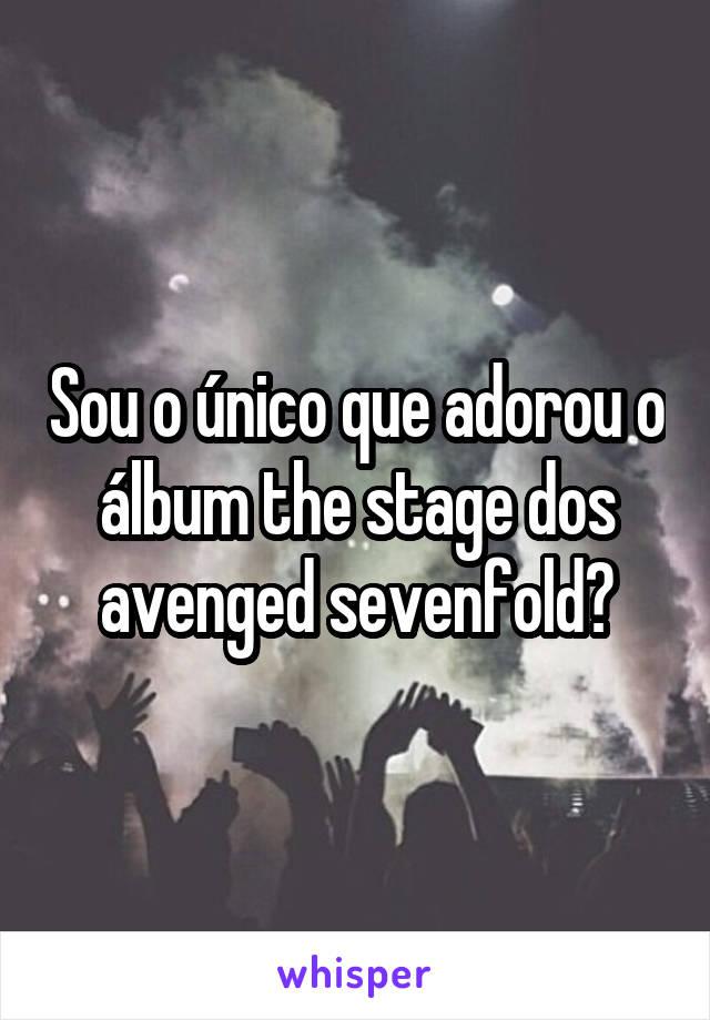 Sou o único que adorou o álbum the stage dos avenged sevenfold?