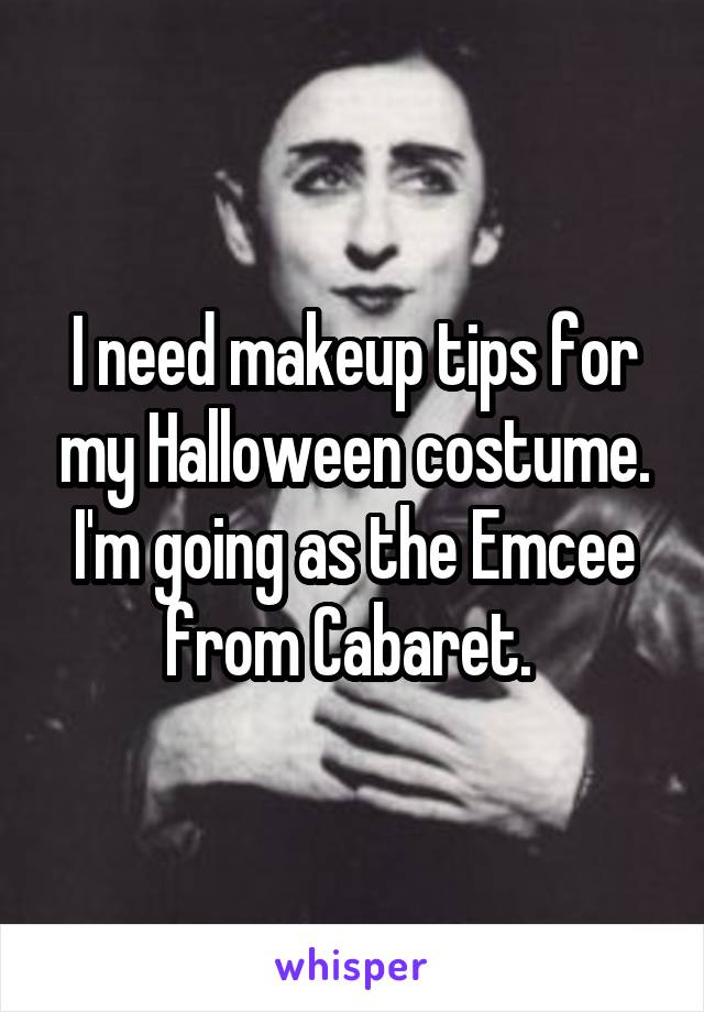 I need makeup tips for my Halloween costume. I'm going as the Emcee from Cabaret.