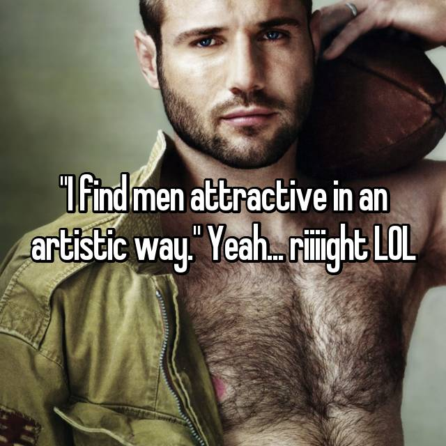"""I find men attractive in an artistic way."" Yeah... riiiight LOL"