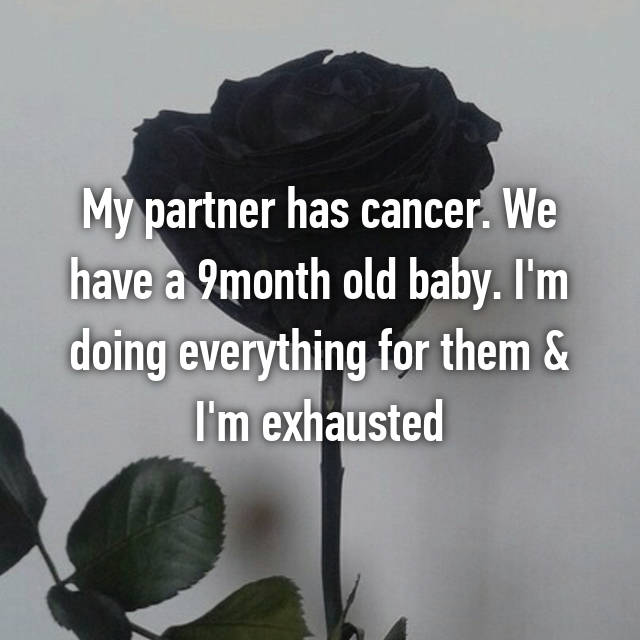 My partner has cancer. We have a 9month old baby. I'm doing everything for them & I'm exhausted😭