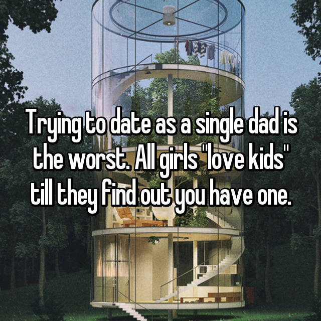 """Trying to date as a single dad is the worst. All girls """"love kids"""" till they find out you have one."""
