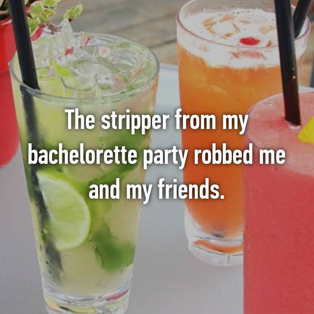 The stripper from my bachelorette party robbed me and my friends.