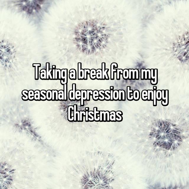 Taking a break from my seasonal depression to enjoy Christmas