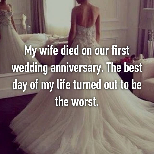 My wife died on our first wedding anniversary. The best day of my life turned out to be the worst.