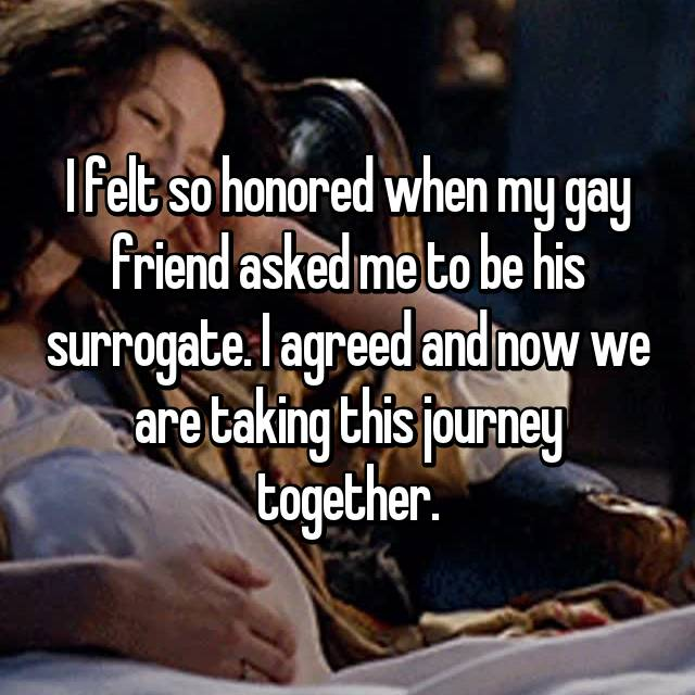 I felt so honored when my gay friend asked me to be his surrogate. I agreed and now we are taking this journey together.