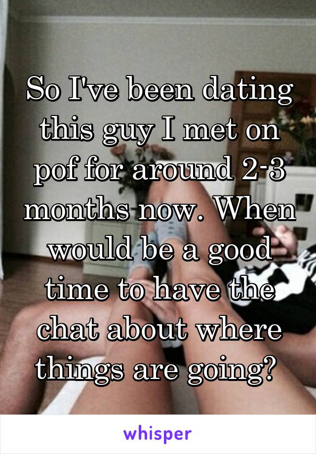 For Guy 3 Months Now A Dating