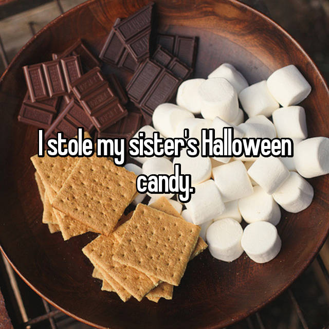 I stole my sister's Halloween candy.
