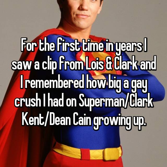 For the first time in years I saw a clip from Lois & Clark and I remembered how big a gay crush I had on Superman/Clark Kent/Dean Cain growing up.