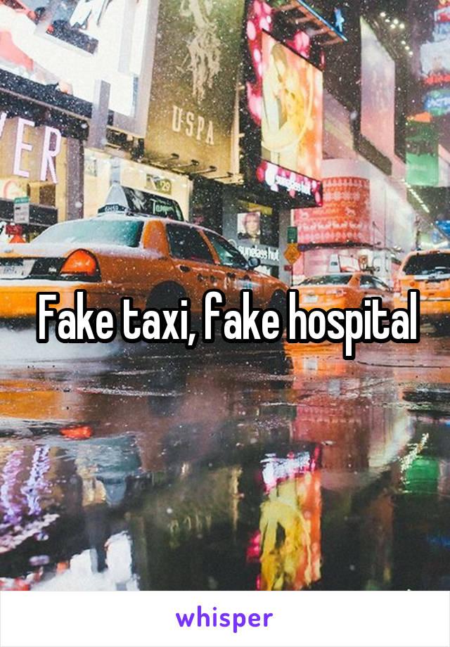 Fake taxi fake hospital