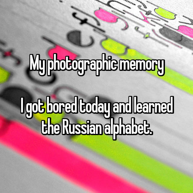 My photographic memory  I got bored today and learned the Russian alphabet.