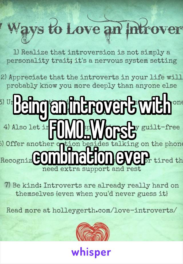 Being an introvert with FOMO..Worst combination ever