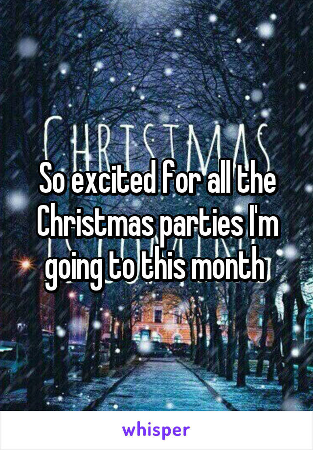So excited for all the Christmas parties I'm going to this month