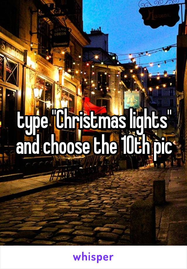 "type ""Christmas lights"" and choose the 10th pic"