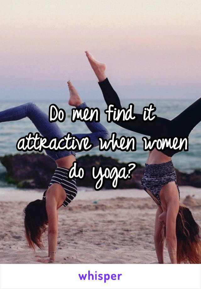 Do men find it attractive when women do yoga?