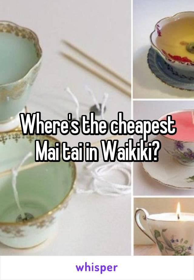 Where's the cheapest Mai tai in Waikiki?