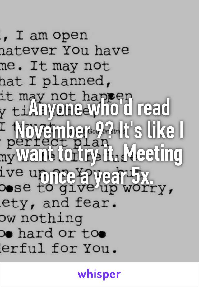 Anyone who'd read November 9? It's like I want to try it. Meeting once a year 5x.