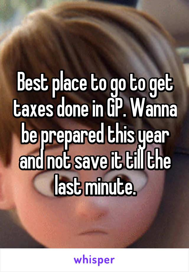 Best place to go to get taxes done in GP. Wanna be prepared this year and not save it till the last minute.