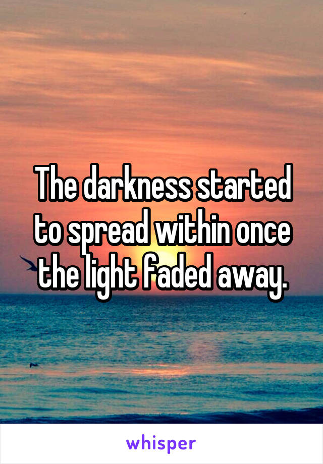 The darkness started to spread within once the light faded away.