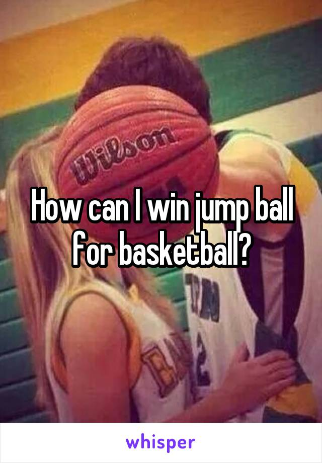 How can I win jump ball for basketball?