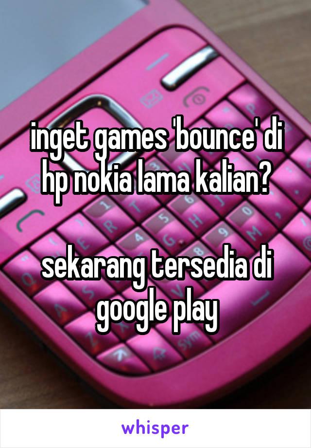inget games 'bounce' di hp nokia lama kalian?  sekarang tersedia di google play