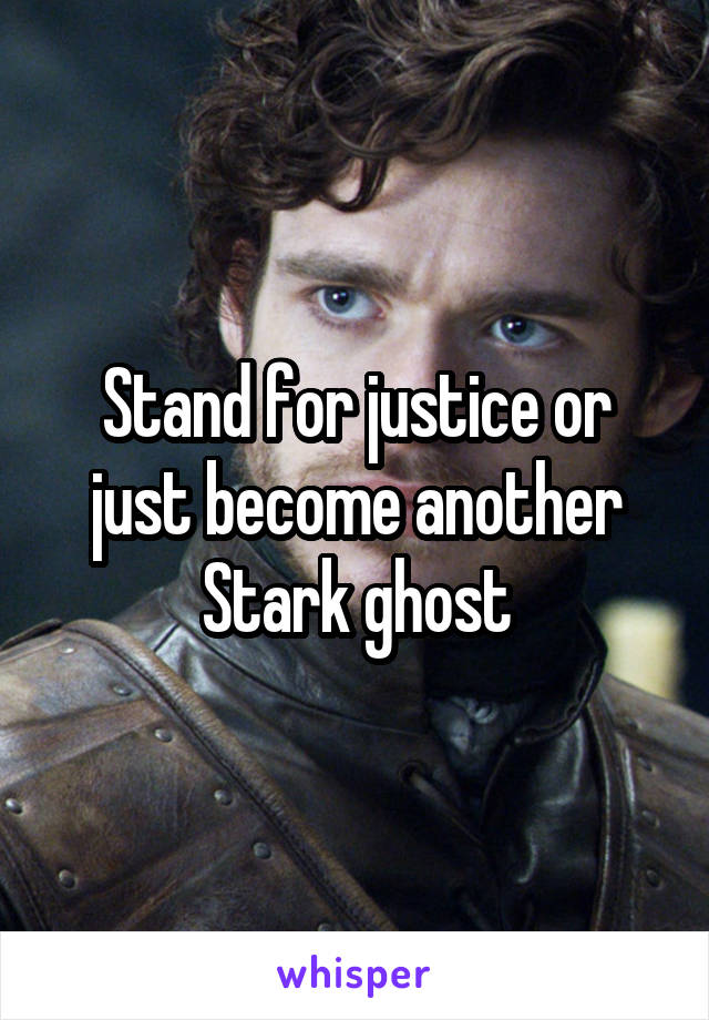 Stand for justice or just become another Stark ghost