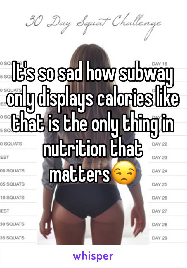 It's so sad how subway only displays calories like that is the only thing in nutrition that matters😒