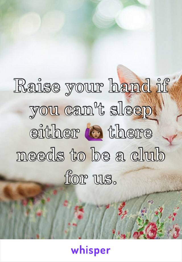 Raise your hand if you can't sleep either 🙋🏽 there needs to be a club for us.