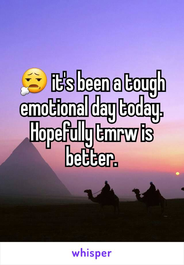 😧 it's been a tough emotional day today. Hopefully tmrw is better.