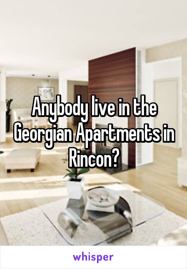 Anybody live in the Georgian Apartments in Rincon?