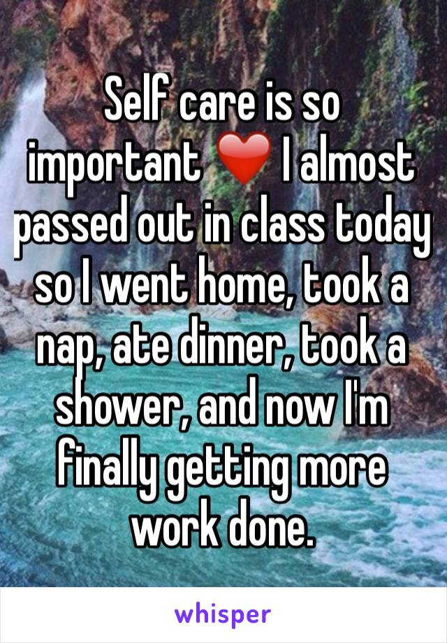 Self care is so important ❤️ I almost passed out in class today so I went home, took a nap, ate dinner, took a shower, and now I'm finally getting more work done.