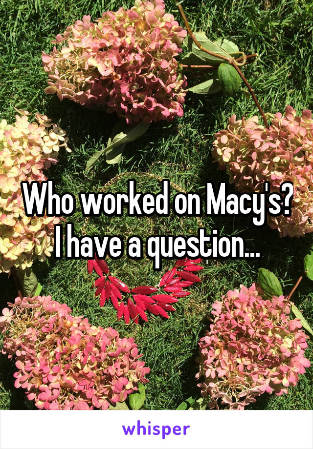 Who worked on Macy's? I have a question...