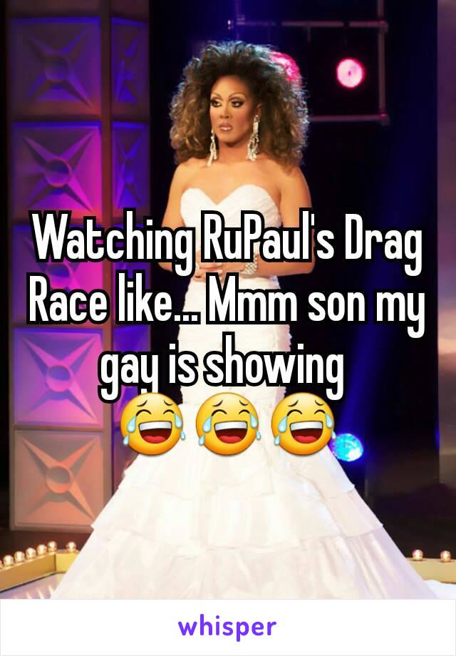 Watching RuPaul's Drag Race like... Mmm son my gay is showing  😂😂😂