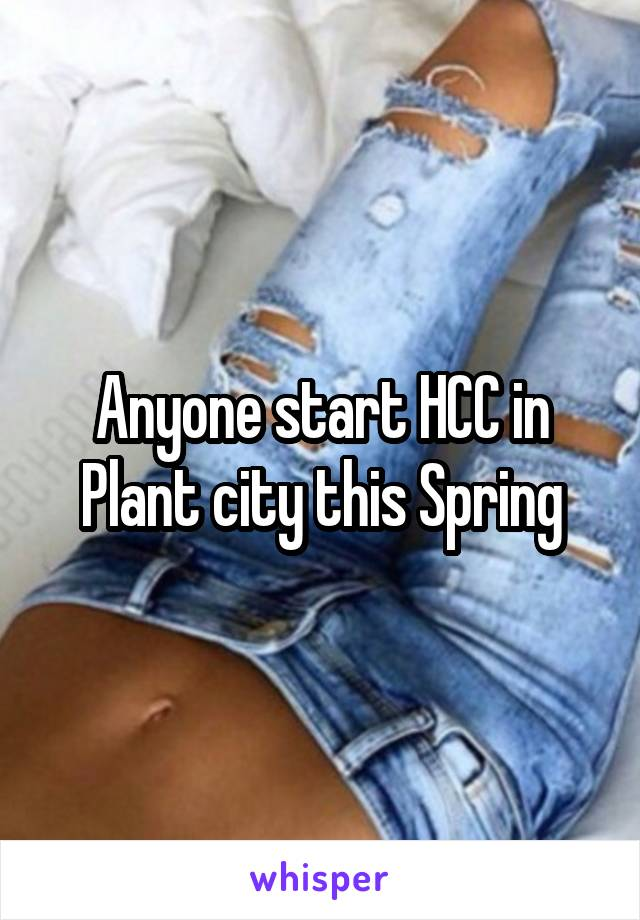 Anyone start HCC in Plant city this Spring