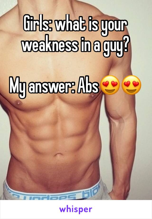 Girls: what is your weakness in a guy?  My answer: Abs😍😍