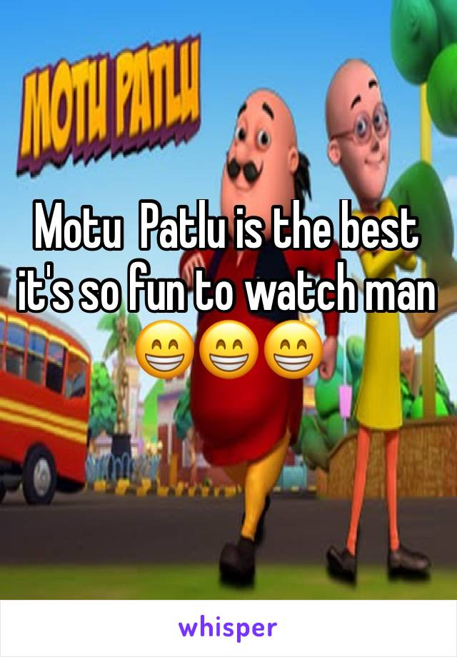Motu  Patlu is the best it's so fun to watch man  😁😁😁