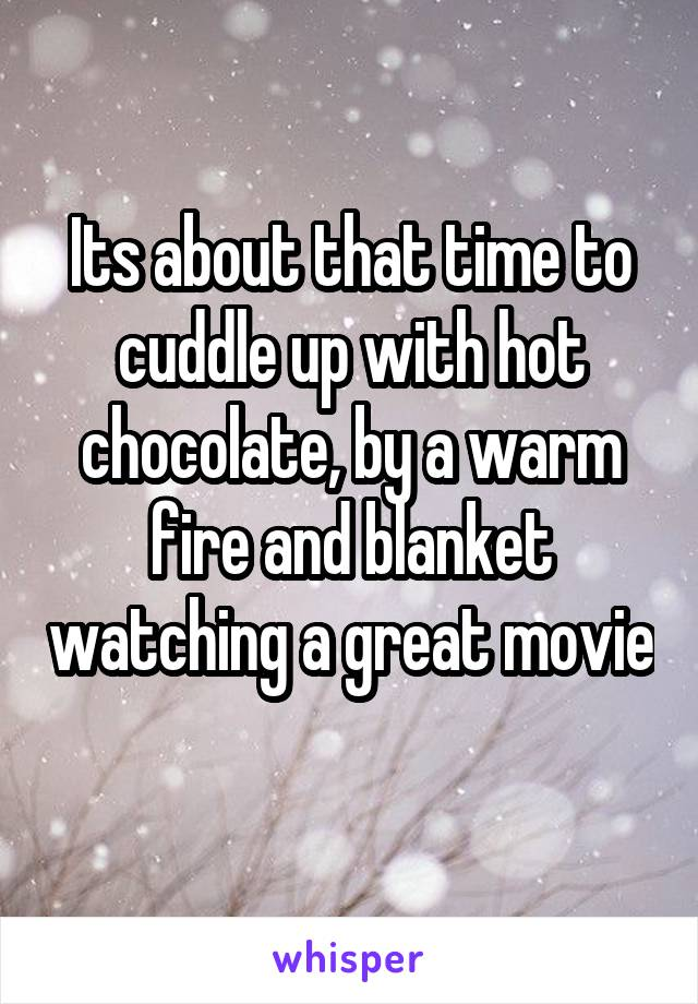 Its about that time to cuddle up with hot chocolate, by a warm fire and blanket watching a great movie