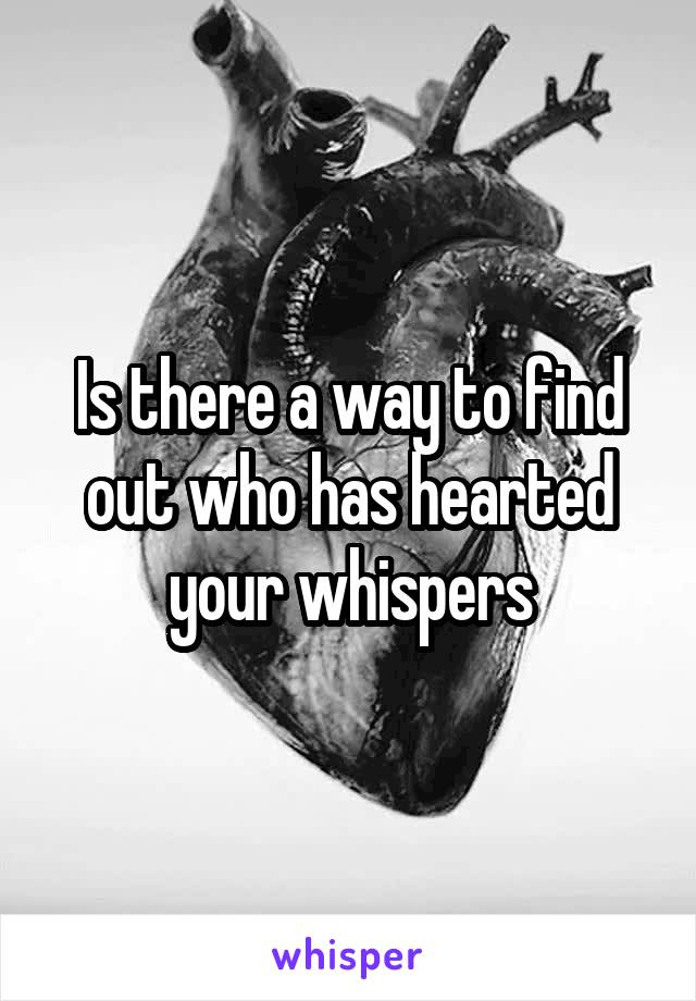 Is there a way to find out who has hearted your whispers