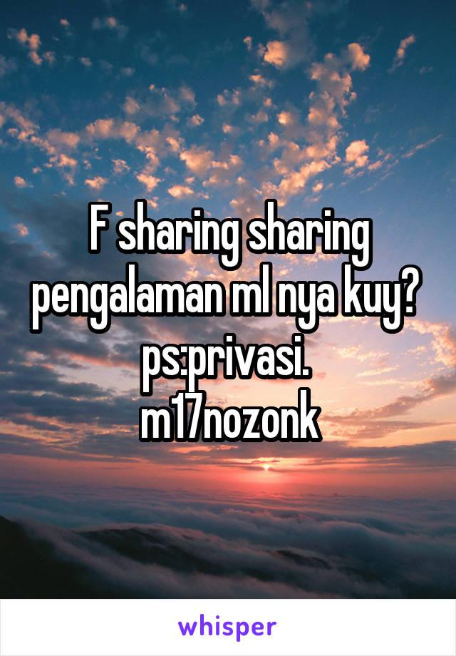 F sharing sharing pengalaman ml nya kuy?  ps:privasi.  m17nozonk
