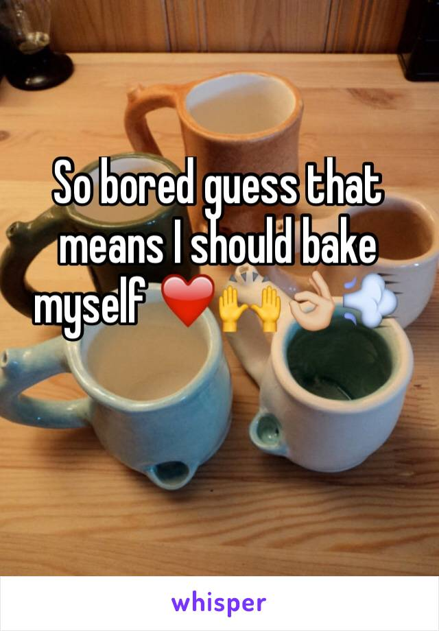 So bored guess that means I should bake myself ❤️🙌👌🏼💨