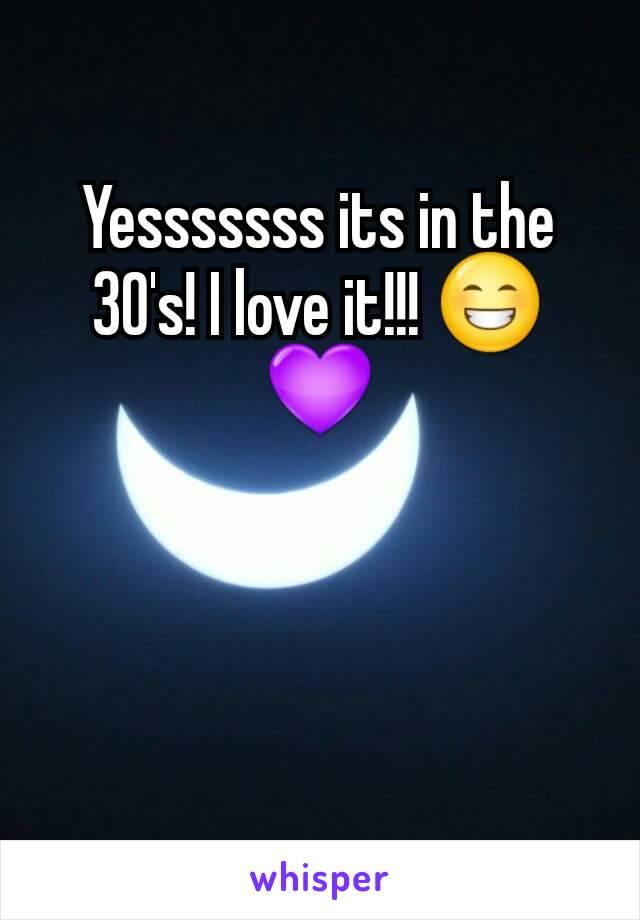 Yesssssss its in the 30's! I love it!!! 😁💜