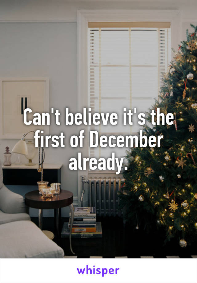 Can't believe it's the first of December already.