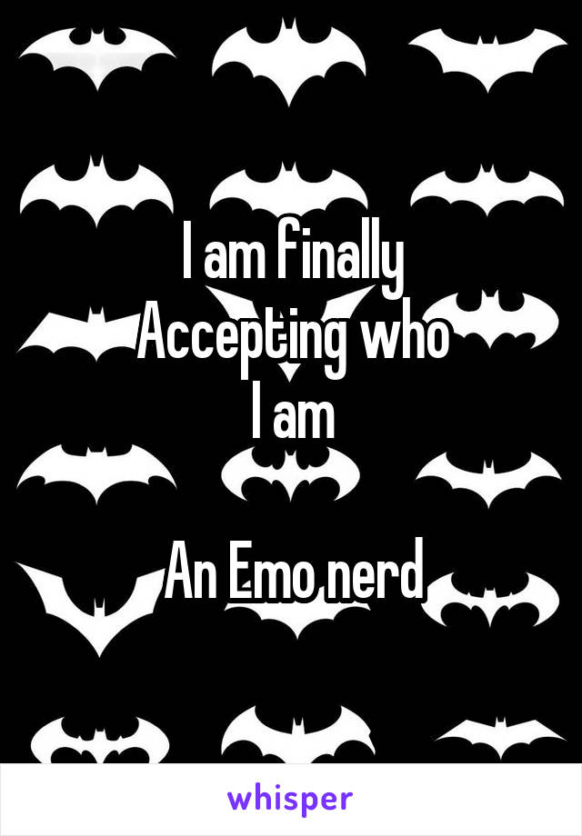 I am finally Accepting who I am  An Emo nerd