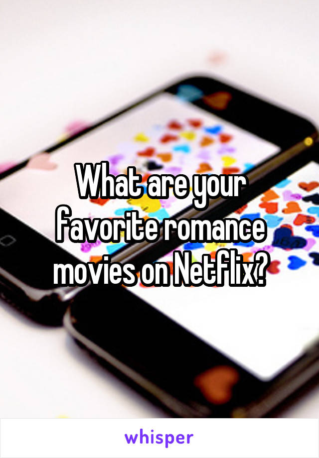 What are your favorite romance movies on Netflix?