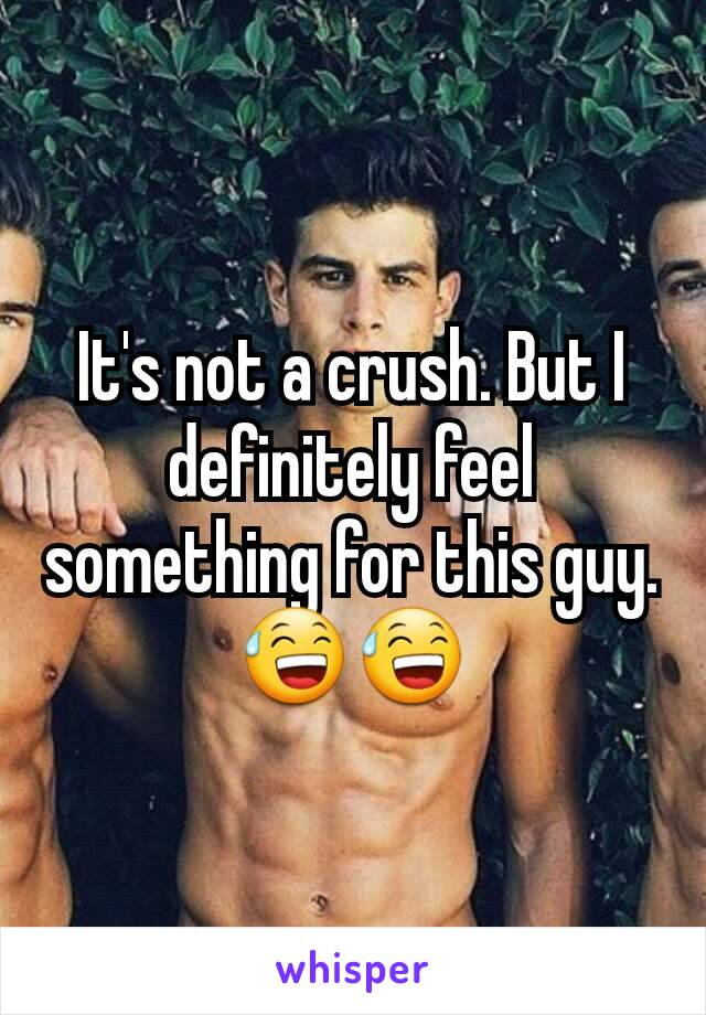 It's not a crush. But I definitely feel something for this guy. 😅😅