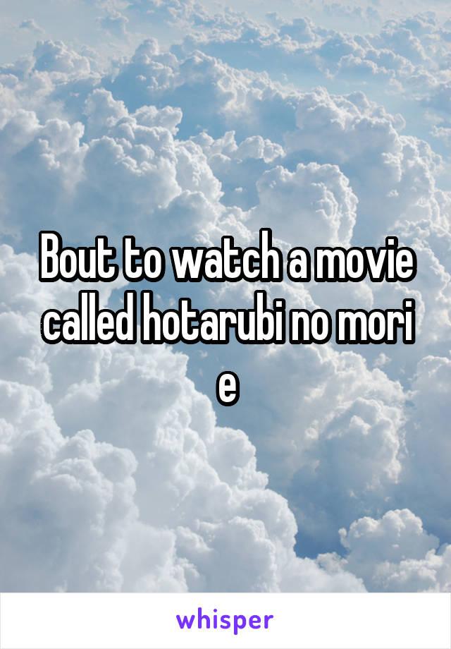 Bout to watch a movie called hotarubi no mori e