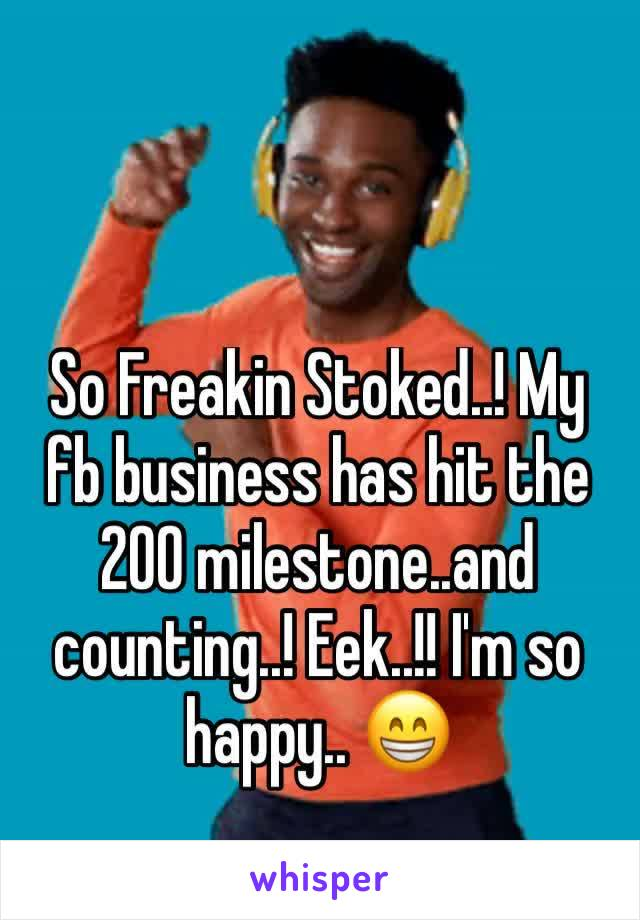 So Freakin Stoked..! My fb business has hit the 200 milestone..and counting..! Eek..!! I'm so happy.. 😁